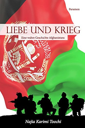 Liebe und Krieg: Eine wahre Geschichte Afghanistans