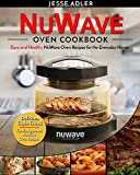 Nuwave Oven Cookbook: Easy & Healthy Nuwave Oven Recipes For The Everyday Home – Delicious Triple-Tested, Family-Approved Nuwave Oven Recipes: Volume 1 (Clean Eating)