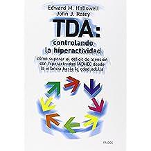 TDA: controlando la hiperactividad: Cómo superar el déficit de atención con hiperactividad (ADHD) desdes la infancia hasta la edad adulta (Divulgación-Autoayuda)