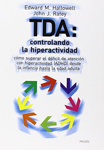 TDA: controlando la hiperactividad: Cómo superar el déficit de atención con hiperactividad (ADHD) desdes la infancia hasta la edad adulta (Divulgación-Autoayuda) por John Ratey