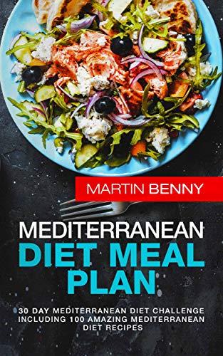 Mediterranean Diet Meal Plan: 30 Day Mediterranean Diet Challenge including 100 Amazing Mediterranean Diet Recipes (English Edition)