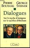 Dialogues - Sur le mythe d'Antigone, sur le sacrifice d'Abraham