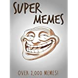 MEMES: Super Memes! The ULTIMATE Collection of Memes 2016: Super Memes, Ultimate Memes, Memes for kids, Meme Collection, Collection of Memes, Memes Free Bonus (English Edition)