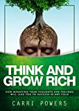 Think And Grow Rich: How Managing Your Thoughts And Feelings Will Lead You To Success In Any Field (Endless Abundance Book 4)