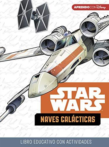 Star Wars. Naves Galácticas (Libro educativo Disney con actividades): 5-7 años por Disney