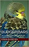#1: Budgerigars: The complete guide to keep healthy and happy budgerigars