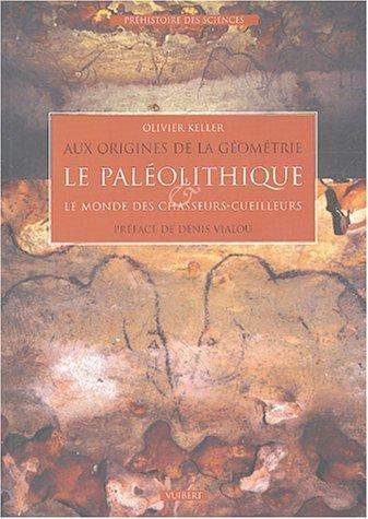 Aux origines de la gomtrie : Le Palolithique et le Monde des chasseurs-cueilleurs. de Keller. Olivier (2004) Broch