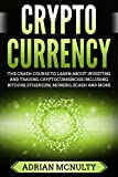 Cryptocurrency: The Crash Course To Learn About Investing And Trading Cryptocurrencies Including Bitcoin, Ethereum, Monero, Zcash And More (Cryptocurrency ... Trading, Cryptocurrency Mining)