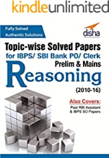 Topic-wise Solved Papers for IBPS/ SBI Bank PO/ Clerk Prelim & Mains (2010-16) Reasoning