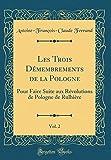 Les Trois Demembrements de la Pologne, Vol. 2: Pour Faire Suite Aux Revolutions de Pologne de Rulhiere (Classic Reprint)