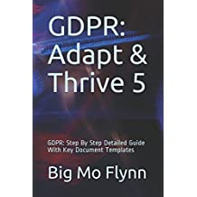 GDPR: Adapt & Thrive 5: GDPR: Step By Step Detailed Guide With Key Document Templates (GDPR Guides from Big Mo)