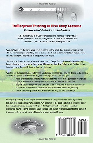 Bulletproof Putting in Five Easy Lessons: The Streamlined System for Weekend Golfers: Volume 2 (Golf Instruction for Beginner and Intermediate Golfers)