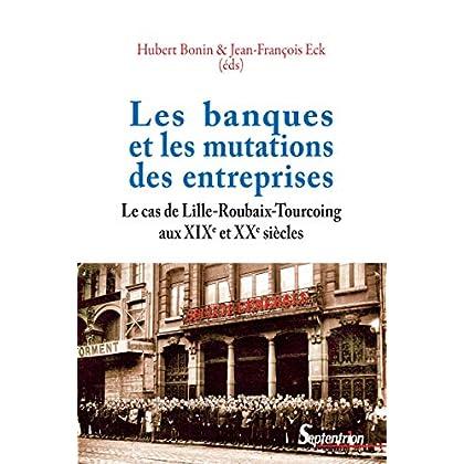 Les banques et les mutations des entreprises: Le cas de Lille-Roubaix-Tourcoing aux XIXe et XXesiècles (Histoire et civilisations)