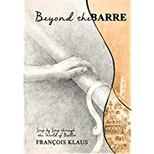 Beyond the Barre: Step by Step through the World of Ballet (English Edition)
