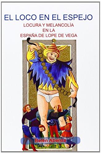 El Loco En El Espejo: Locura y Melancholia En La Espana de Lope de Vega. (Texto y Teoria: Teoria Literaria / Texto y Teoria: Estudios Culturales) por Atienza Belen