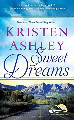 Sweet Dreams (Colorado Mountain): Written by Kristen Ashley, 2014 Edition, Publisher: Forever [Mass Market Paperback]