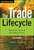 The Trade Lifecycle: Behind the Scenes of the Trading Process (Wiley Finance Series)