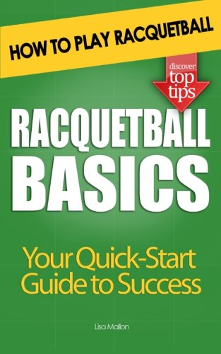 Racquetball Basics: How to Play Racquetball por Lisa Mallon