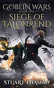 The Goblin Wars Part One: Siege of Talonrend: (Epic Fantasy; Book One of the Goblin Wars Series) by [Thaman, Stuart]