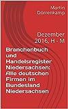 Branchenbuch und Handelsregister Niedersachsen: Alle deutschen Firmen im Bundesland Niedersachsen: Dezember 2016, H - M