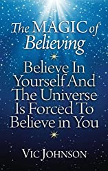 The Magic of Believing: Believe in Yourself and The Universe Is Forced to Believe In You by Vic Johnson (2012-09-13)