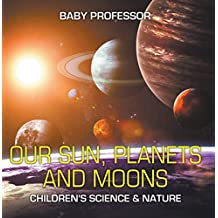 Our Sun, Planets and Moons | Children's Science & Nature (English Edition)