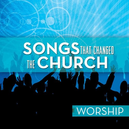 Songs That Changed The Church ...