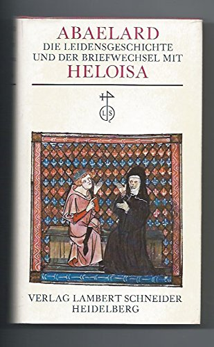 Die Leidensgeschichte und der Briefwechsel mit Heloisa. (Vollständige Ausgabe samt ergänzenden Texten)