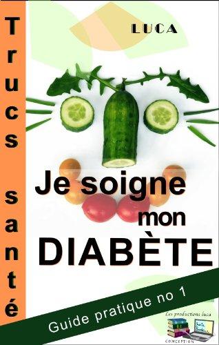 Je soigne mon diabète Trucs Santé (Guide Pratique t. 1) par LUCA