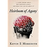 Heirloom of Agony: A New Theory About Why Happiness Hurts, and What You Can Do about It (English Edition)