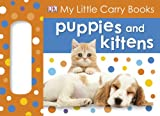 Puppies and Kittens (My Little Carry Books)