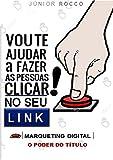 Vou Te Ajudar A Fazer As Pessoas Clicar No Seu Link (Portuguese Edition)