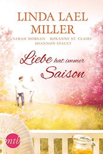 Liebe hat immer Saison von [Miller, Linda Lael, Morgan, Sarah, St. Claire, Roxanne, Stacey, Shannon]