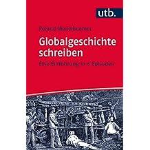 Globalgeschichte schreiben: Eine Einführung in 6 Episoden