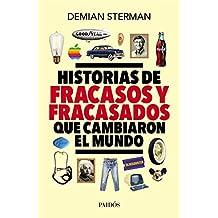 Historias de fracasos y fracasados que cambiaron el mundo (Spanish Edition)