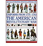 [( An Illustrated Encyclopedia of Uniforms of the American War of Independence: An Expert In-depth Reference on the Armies of the War of the Independence in North America, 1775-1783 )] [by: Digby Smith] [Oct-2008]