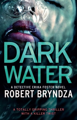 Dark Water: A gripping serial killer thriller (Detective Erika Foster, Band 3) (Killer-fiction Serial)
