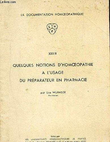 QUELQUES NOTIONS D'HOMEOPATHIE - A L'USAGE DU PREPARATEUR EN PHARMACIE / VOL. XXXIII DE