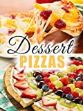 Dessert Pizzas: The 50 Most Delicious Dessert Pizza Recipes [Fruit Pizza Recipes, Sweet Pizza Recipes] (Recipe Top 50's Book 98)