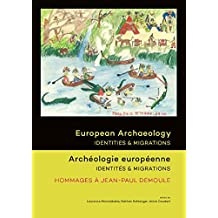 European Archaeology: Identities & Migrations: Archeologie Europeenne: Identites & Migrations