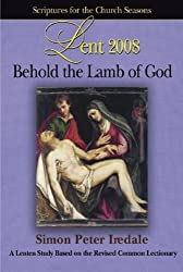 Behold the Lamb of God: Scriptures of the Church Seasons, Lent 2008