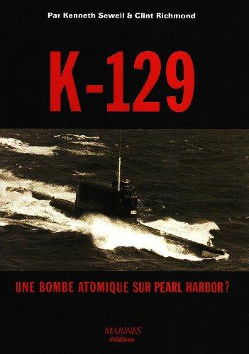 K-129 : Une bombe atomique sur Pearl Harbor ? par Kenneth Sewell, Clint Richmond