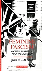 Feminine Fascism: Women in Britain's Fascist Movement, 1923-45 by Julie V. Gottlieb (2003-06-14)