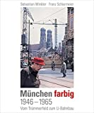 München farbig: 1946-1965, Vom Trümmerfeld zum U-Bahnbau - Sebastian Winkler, Franz Schiermeier