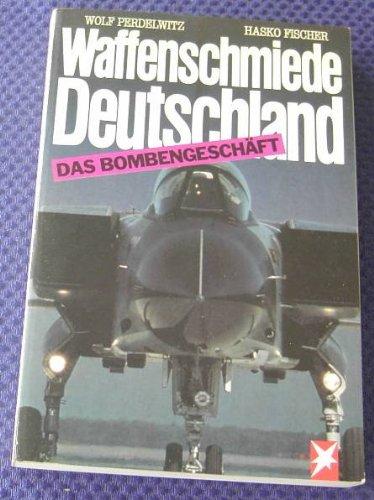 Waffenschmiede Deutschland. Das Bombengeschäft