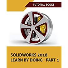 SOLIDWORKS 2018 Learn by doing - Part 1: Parts, Assembly, Drawings, and Sheet metal