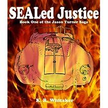 SEALed Justice - Book One Of The Jason Turner Saga
