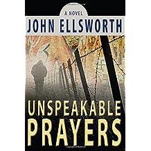 Unspeakable Prayers: A Novel by John Ellsworth (2015-01-27)