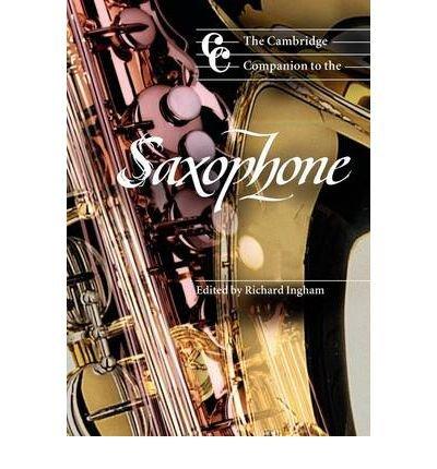 [(The Cambridge Companion to the Saxophone)] [ Edited by Richard Ingham ] [November, 2011]