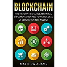 Blockchain: The History, Mechanics, Technical Implementation And Powerful Uses of Blockchain Technology (blockchain guide, smart contracts, financial technology, ... blockchain programming) (English Edition)